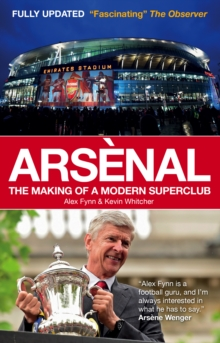 Arsenal : The Making of a Modern Superclub, Paperback Book