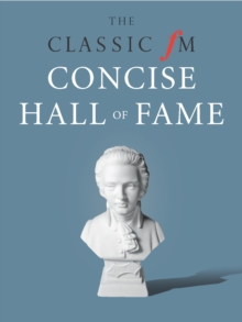 The Classic FM Concise Hall of Fame : Your guide to the greatest music ever composed, EPUB eBook