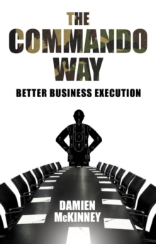 The Commando Way : Extraordinary Business Execution, Paperback Book