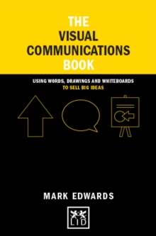 The Visual Communications Book : Using Words, Drawings and Whiteboards to Sell Big Ideas, Hardback Book