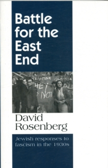 Battle for the East End: Jewish Responses to Fascism in the 1930s, Paperback Book