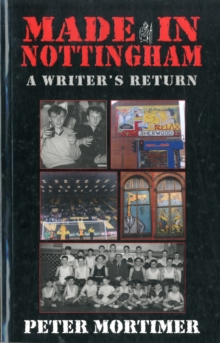 Made in Nottingham : A Writer's Return, Paperback Book