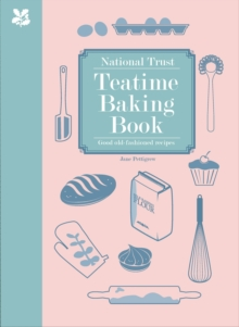 National Trust Teatime Baking Book : Good Old-Fashioned Recipes, Hardback Book