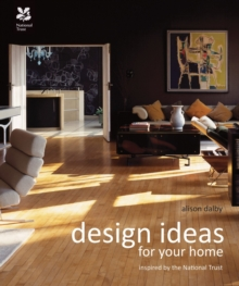 Design Ideas for Your Home : Inspired by the National Trust, Hardback Book