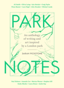 Park Notes : Writing and Painting from the Heart of London, Hardback Book