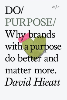 Do Purpose : Why Brands with a Purpose Do Better and Matter More, Paperback Book
