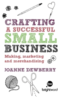Crafting a Successful Small Business : Making, marketing and merchandising, Paperback Book