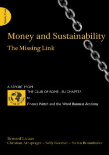 Money and Sustainability : The Missing Link - Report from the Club of Rome, Paperback Book