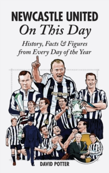 Newcastle United On This Day : History, Facts & Figures from Every Day of the Year, Hardback Book