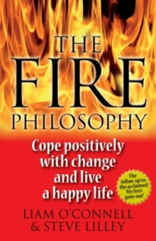 The Fire Philosophy : Cope Positively With Change and Live a Happy Life, Paperback / softback Book