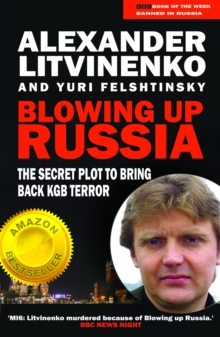 Blowing up Russia : The Book that Got Litvinenko Murdered, EPUB eBook