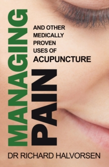 Managing Pain : And Other Medically Proven Uses of Acupuncture, Paperback Book