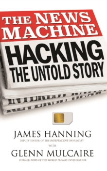 The News Machine : Hacking: The Untold Story, Paperback Book
