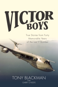 Victor Boys : True Stories from 40 Memorable Years of the Last V Bomber, Hardback Book