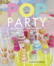 Pop Party : 35 Fabulous Cake Pops, Props and Layer Cakes, Hardback Book
