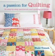 A Passion for Quilting : 35 Step-by-Step Patchwork and Quilting Projects to Stitch, Paperback Book