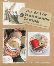 The Art of Handmade Living : Crafting a Beautiful Home, Hardback Book