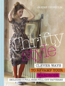 Thrifty Style : Clever Ways to Repurpose Your Wardrobe, Paperback Book