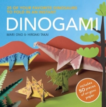Dinogami : 25 of Your Favourite Dinosaurs to Fold in an Instant, Paperback Book