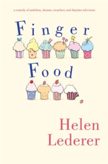 Finger Food : A Comedy of Ambition, Dreams, Treachery and Daytime Television, Paperback Book