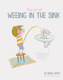 The Art of Weeing in the Sink : The Inspirational Story of a Boy Learning to Live with Autism, Paperback / softback Book