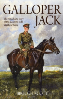 Galloper Jack : The Remarkable Story of the Man Who Rode a Real War Horse, Paperback Book