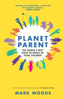 Planet Parent : The World's Best Ways to Bring Up Your Children, Paperback Book