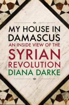 My House in Damascus : An Inside View of the Syrian Crisis, Paperback Book