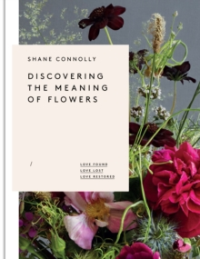 Discovering the Meaning of Flowers : Love Found Love Lost Love Restored, Hardback Book