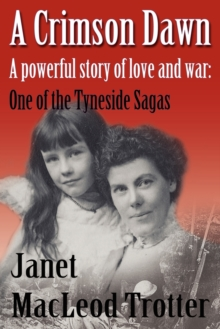 A Crimson Dawn : A Powerful Story of Love and War: One of the Tyneside Sagas, Paperback Book