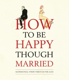How to be Happy Though Married, Hardback Book