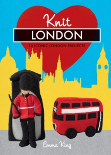 Knit London : 10 Iconic London Projects, Hardback Book
