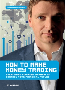 How to Make Money Trading : Everything You Need to Know to Control Your Financial Future, Paperback Book
