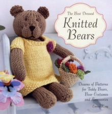 The Best-Dressed Knitted Bears : Dozens of Patterns for Teddy Bears, Bear Costumes and Accessories, Paperback Book