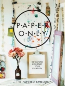 Paper Only : 20 Ways to Kick-Start Your Creativity, Paperback Book