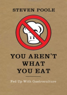 You Aren't What You Eat : Fed Up with Gastroculture, Paperback Book