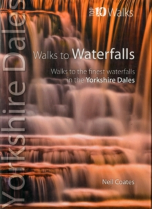 Walks to Waterfalls : Walks to the Best Waterfalls in the Yorkshire Dales, Paperback Book