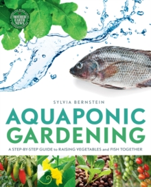Aquaponic Gardening : A Step-by-Step Guide to Raising Vegetables and Fish Together, Paperback Book