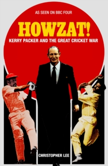 Howzat! : Kerry Packer and the Great Cricket War, Paperback Book