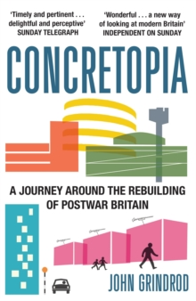 Concretopia : A Journey Around the Rebuilding of Postwar Britain, Paperback Book