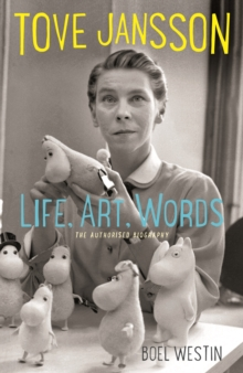 Tove Jansson Life, Art, Words : The Authorised Biography, Hardback Book