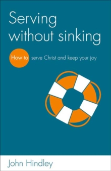 Serving Without Sinking : How to Serve Christ and Keep Your Joy, Paperback Book