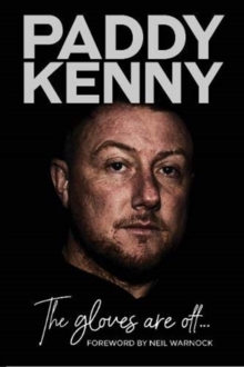 The Gloves Are Off : My story, by Paddy Kenny, Hardback Book