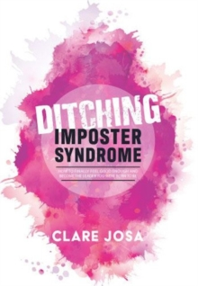 Ditching Imposter Syndrome : How To Finally Feel Good Enough And Become The Leader You Were Born To Be, Hardback Book