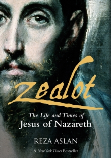 Zealot : The Life and Times of Jesus of Nazareth, Paperback Book