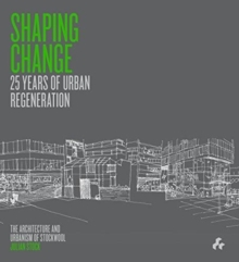 Shaping Change: 25 Years of Urban Regeneration : The Architecture and Urbanism of Stockwool, Paperback / softback Book