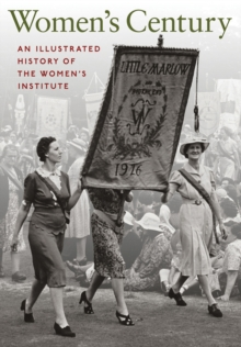 Women's Century : An Illustrated History of the Women's Institute, Hardback Book