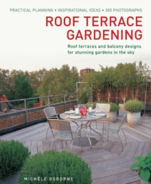 Roof Terrace Gardening : Practical Planning, Inspirational Ideas, Hardback Book