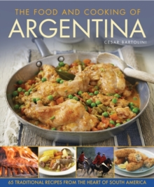 The Food and Cooking of Argentina : 65 Traditional Recipes from the Heart of South America, Hardback Book