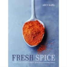 Fresh Spice : Vibrant Recipes for Bringing Flavour, Depth and Colour to Home Cooking, Hardback Book
